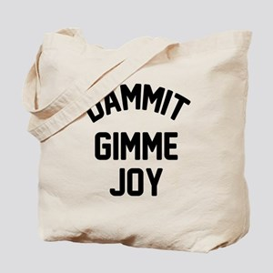 Dammit gimme joy Tote Bag